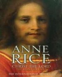 Christ the Lord . The Road to , Rice Anne